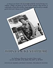 This Cockeyed War: An Infantry Platoon Leader's Days with G CO 2nd BN 47th REG 9th DIV in WWII