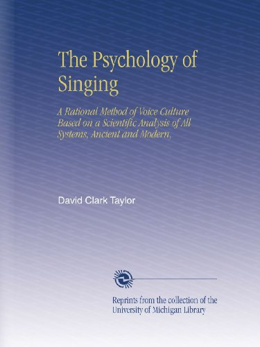 The Psychology of Singing: A Rational Method of Voice Culture Based on a Scientific Analysis of All Systems, Ancient and Modern,