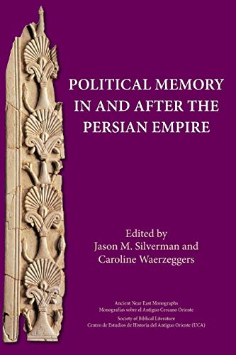 Political Memory in and after the Persian Empire (Ancient Near East Monographs)