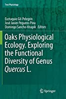Oaks Physiological Ecology. Exploring the Functional Diversity of Genus Quercus L. (Tree Physiology, 7)
