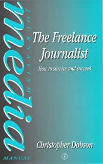 The Freelance Journalist: How to Survive and Succeed (Butterworth-Heinemann Media Series)