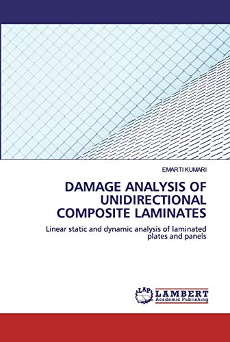 DAMAGE ANALYSIS OF UNIDIRECTIONALCOMPOSITE LAMINATES: Linear static and dynamic analysis of laminated plates and panels