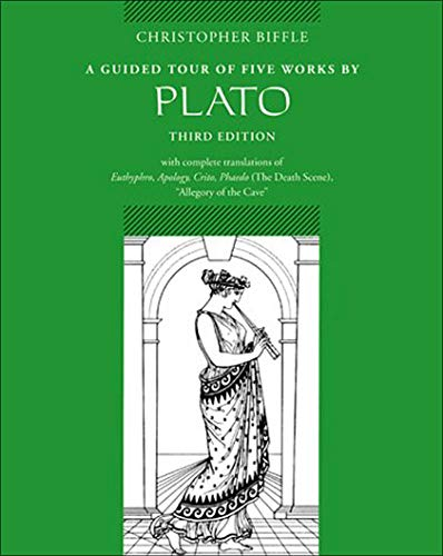 A Guided Tour of Five Works by Plato: Euthyphro, Apology, Crito, Phaedo (Death Scene), Allegory of the Cave
