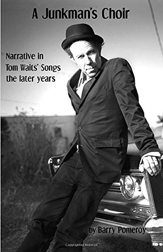 A Junkman's Choir: Narrative in Tom Waits' Songs  - the later years (Tom Waits' Music to Stories, Band 3)