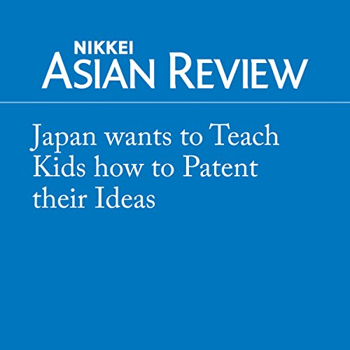 Japan wants to Teach Kids how to Patent their Ideas audiobook cover art