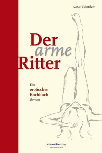Der arme Ritter: Ein erotisches Kochbuch
