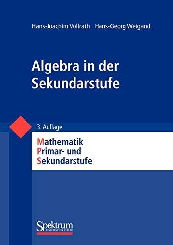 Algebra in der Sekundarstufe (Mathematik Primar- und Sekundarstufe) (German Edition) (Mathematik Primarstufe und Sekundarstufe I + II)