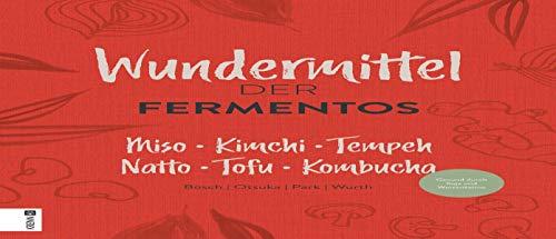 Die Wundermittel der Fermentos: Miso Kimchi Tempeh Natto Tofu Kombucha