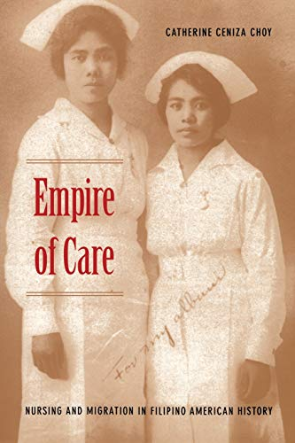 Empire of Care: Nursing and Migration in Filipino...