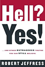 Hell? Yes!: ...and Other Outrageous Truths You Can Still Believe