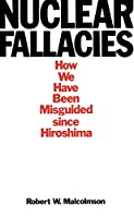 Nuclear Fallacies: How We Have Been Misguided Since Hiroshima
