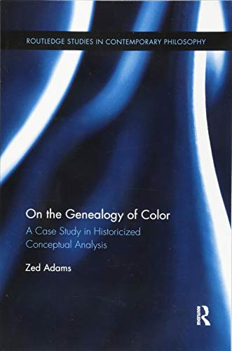 On the Genealogy of Color (Routledge Studies in Contemporary Philosophy)