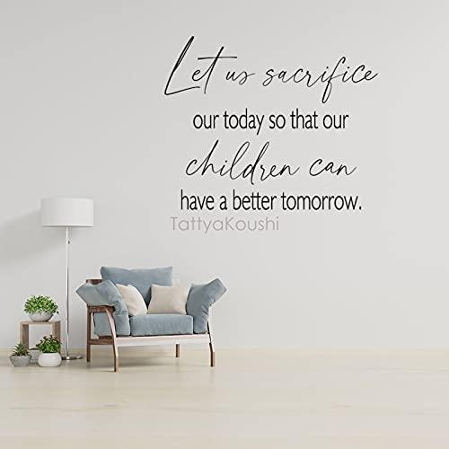 Vinilo decorativo para pared de guardería, Let Us Sacrifice Our Today So That Our Children Can Have A Better Tomorrow. Mural adhesivo de pared para el hogar, dormitorio infantil, 100 cm