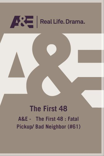 A&E - The First 48 : Fatal Pickup/ Bad Neighbor (#61)