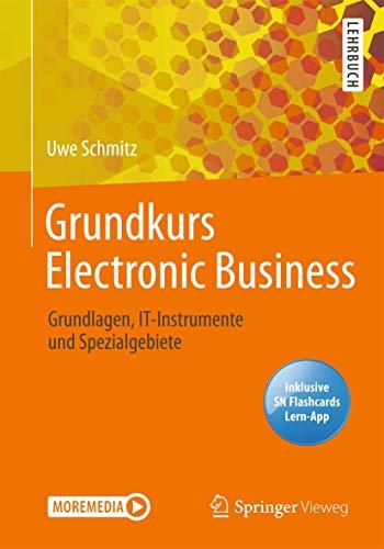 Grundkurs Electronic Business: Grundlagen, IT-Instrumente und Spezialgebiete