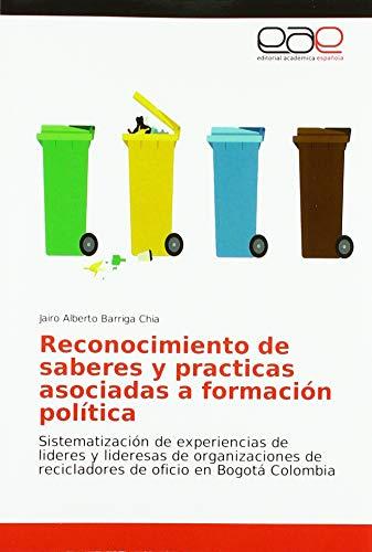 Reconocimiento de saberes y practicas asociadas a formación política: Sistematización de experiencias de lideres y lideresas de organizaciones de recicladores de oficio en Bogotá Colombia