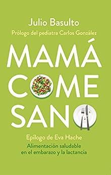 Mamá come sano: Alimentación saludable en el embarazo y la lactancia PDF EPUB Gratis descargar completo