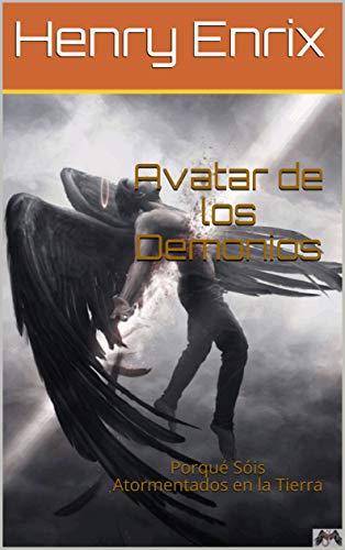 Avatar de los Demonios: Porqué Sóis Atormentados en la Tierra (Avatares de los Demonios nº 1)