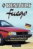 RENAULT FUEGO: WARTUNGS UND RESTAURIERUNGSBUCH (Deutsche Ausgaben)
