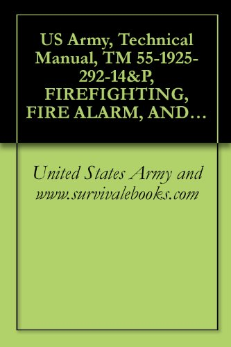 US Army, Technical Manual, TM 55-1925-292-14&P, FIREFIGHTING, FIRE ALARM, AND FIRE SUPPRESSION SYSTEM INLAND AND COASTAL LARGE TUG, (LT), NSN 1925-01-509-7013, (EIC XAG), 2005 (English Edition)