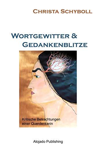 Wortgewitter & Gedankenblitze: Kritische Betrachtungen einer Querdenkerin