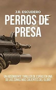 PERROS DE PRESA: Un absorbente thriller de espías en una de las zonas más calientes del globo (Serie Nolan nº1) (SERIE ANTHONY NOLAN) de [J.R. ESCUDERO, G.R. SQUIRE]