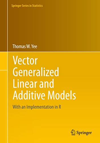 Vector Generalized Linear and Additive Models: With an Implementation in R (Springer Series in Statistics) (English Edition)