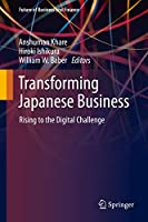 Transforming Japanese Business: Rising to the Digital Challenge (Future of Business and Finance)