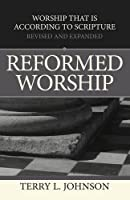 Reformed Worship: Worship That is According to Scripture - Revised and Expanded