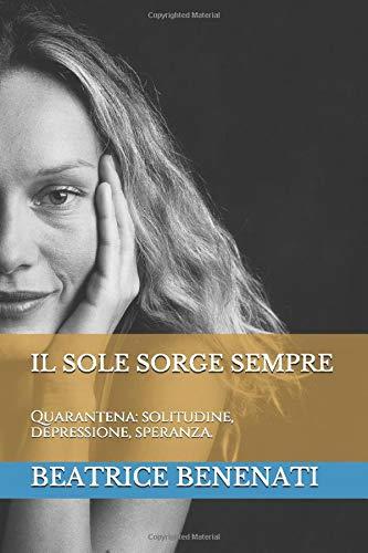 IL SOLE SORGE SEMPRE: Quarantena: solitudine, depressione, speranza.