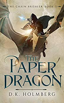 The Paper Dragon (The Chain Breaker Book 5) by [D.K. Holmberg]