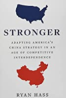 Stronger: Adapting America's China Strategy in an Age of Competitive Interdependence