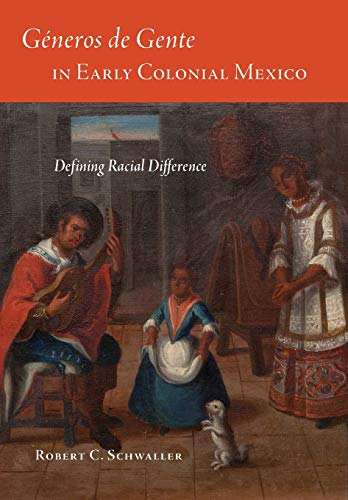 Compare Textbook Prices for Géneros de Gente in Early Colonial Mexico: Defining Racial Difference Latin American and Caribbean Arts and Culture  ISBN 9780806154879 by Schwaller Ph.D., Prof. Robert C.