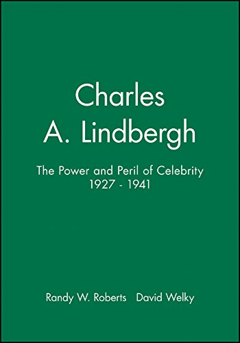 Roberts, R: Charles A. Lindbergh: The Power and Peril of Celebrity 1927 - 1941