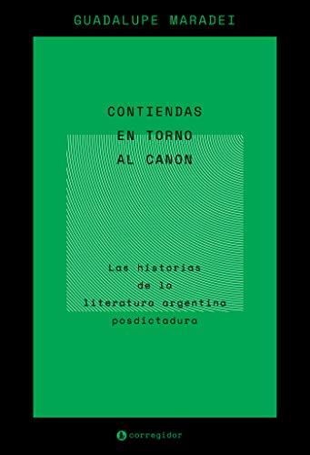 Contiendas en torno al canon: las historias de la literatura argentina posdictadura...