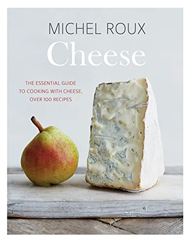 Cheese: The Essential Guide to Cooking with Cheese, Over 100 Recipes (English Edition)