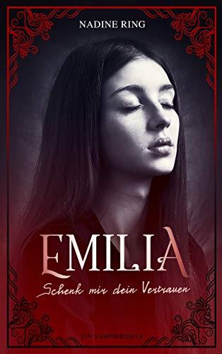 Emilia - Schenk mir dein Vertrauen: Ein Vampirroman (Band 2)
