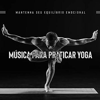 Mantenha seu Equilíbrio Emocional: Música para Praticar Yoga
