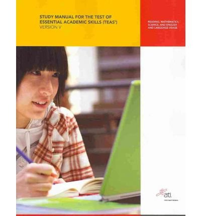 [Study Manual for the Test of Essential Academic Skills (Teas) Version V * *] [by: Ati]