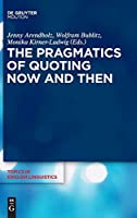 The Pragmatics of Quoting Now and Then (Topics in English Linguistics)