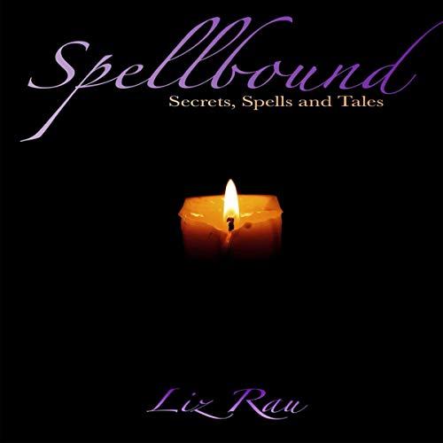 Spellbound: Secrets, Spells and Tales Audiobook By Liz Rau cover art