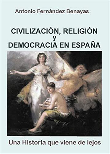 Civilización, Religión y Democracia en España: Una historia que viene de lejos eBook: Antonio Fernández Benayas: Amazon.es: Tienda Kindle