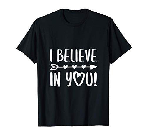 I Believe In You TShirt Teacher Testing Day Gift Shirt T-Shirt