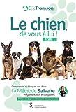 Le chien, de vous à lui ! TOME 1: Comprendre et éduquer son chien – La méthode Salivaire – Réglementation et obligations (French Edition)