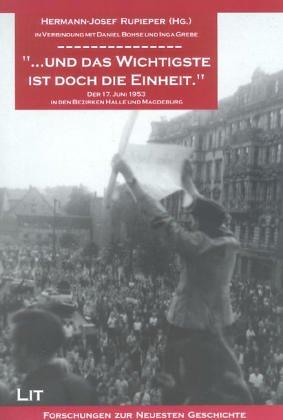 '... und das Wichtigste ist doch die Einheit.' Der 17. Juni 1953 in den Bezirken Halle und Magdeburg