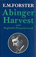 Abinger Harvest: And England's Pleasant Land (Abinger Edition of E.M. Forster S.)