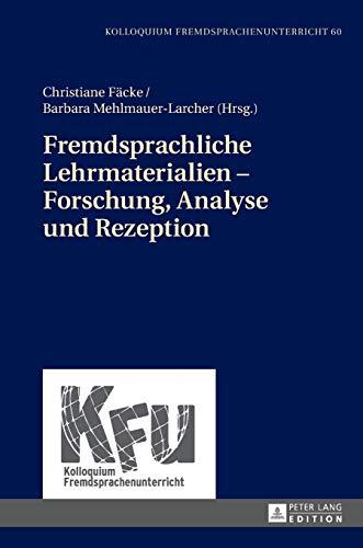 Fremdsprachliche Lehrmaterialien – Forschung, Analyse und Rezeption (Kolloquium Fremdsprachenunterricht, Band 60)