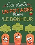 Qui plante un potager plante le bonheur: Livre permaculture : 190 pages suivi et entretien du jardin