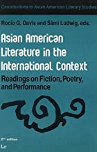 Asian American Literature in the International Context: Readings on Fiction, Poetry and Performance