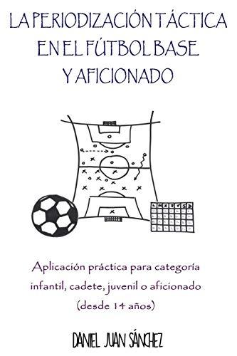 La Periodización Táctica en el Fútbol Base y Aficionado: Aplicación práctica para...